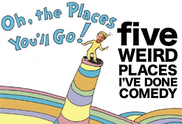 Oh, the Places You'll Do Shows!